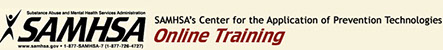 Substance Abuse and Mental Health Services Administration Center for the Application of Prevention Technologies - Online Training